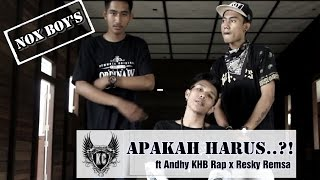 "NOX BOY""S - Apakah Harus..?! [Official Video] Ft Andhy KHB Rap X Resky Remsa"