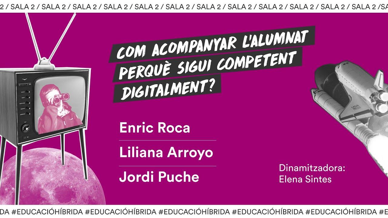 Sala 2_ Com acompanyar l'alumnat perquè sigui competent digitalment? Enric Roca, Liliana Royo, Jordi Puche