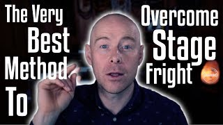 The Very Best Method To Overcome Stage Fright