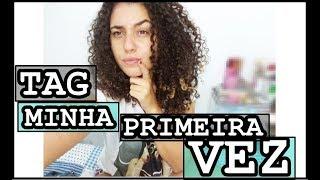 TAG: MINHA PRIMEIRA VEZ