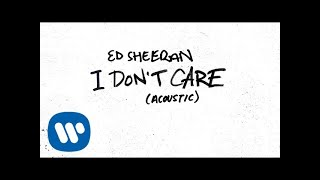 Ed Sheeran   I Don't Care (Acoustic) [Official Audio]