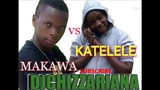 KATELELE VS MAKAWA  DJChizzariana