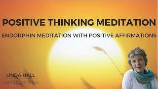 Positive Thinking Meditation: Endorphin Meditation with Positive Affirmations