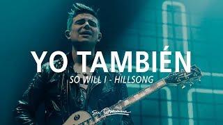 Yo también [Un Billón de Veces] - Su Presencia (So Will I - Hillsong) - Español   Música Cristiana