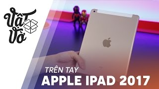 Vật Vờ| Mở hộp máy tính bảng iPad 2017: không có gì đặc sắc, giá tốt
