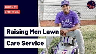 """Raising Men Lawncare Service"" with founder Rodney Smith Jr. (Season 2, Ep. 3)"