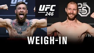 Watch the UFC 246: McGregor vs Cowboy Ceremonial Weigh-in on Friday, January 17th at 6pm/3pm ETPT.  Subscribe to get all the latest UFC content: http://bit.ly/2uJRzRR  Experience UFC live with UFC FIGHT PASS, the digital subscription service of the UFC. Visit https://ufcfightpass.com/  To order UFC Pay-Per-Views, visit http://welcome.ufcfightpass.com/#PPV   Connect with UFC online and on Social: Website: http://www.ufc.com Twitter: http://www.twitter.com/ufc Facebook: http://www.facebook.com/ufc Instagram: http://www.instagram.com/ufc Snapchat: UFC Periscope: http://Periscope.tv/ufc  Connect with UFC FIGHT PASS on Social: Twitter: http://www.twitter.com/ufcfightpass Facebook: http://www.facebook.com/ufcfightpass Instagram: http://www.instagram.com/ufcfightpass