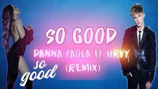 So Good   Danna Paola + HRVY Remix (LetraLyrics)