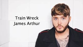 Train Wreck   James Arthur {Lyrics}