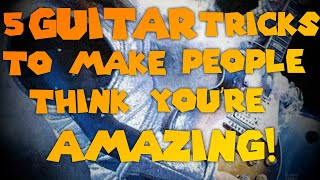 5 Tricks To Make People Think You Are Amazing At Guitar