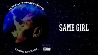 Chris Brown - SAME GIRL (HOAFM: Throwaways) (THE FLAME - Official Exclusive Audio)