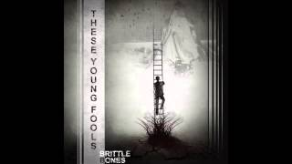 These Young Fools- Brittle Bones