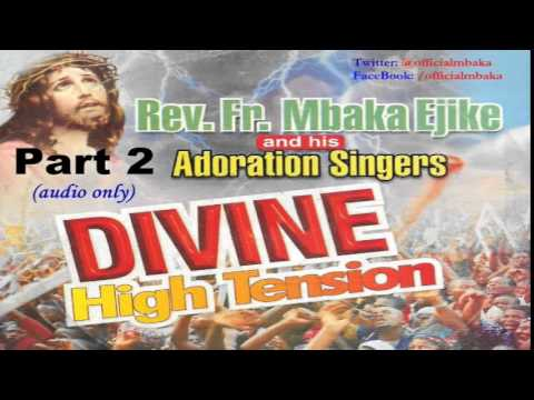 Divine High Tension - Part 2  (Official Father Mbaka)