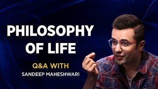 PHILOSOPHY OF LIFE - Q&A #7 With Sandeep Maheshwari