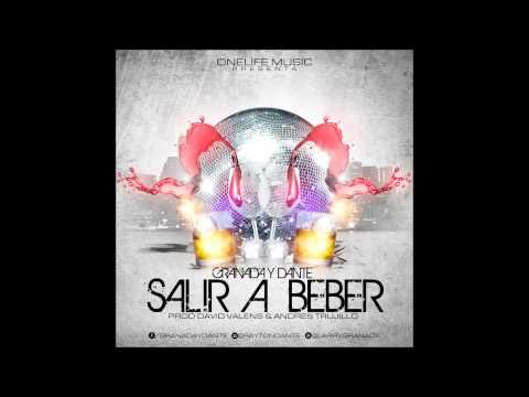 Salir A Beber - Granada & Dante  - (Prod:OneLifeMusic) 2015