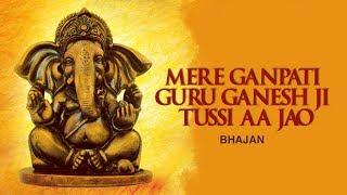 Mere Ganpati Guru Ganesh Ji Tussi Aa Jao   Ganesh Bhajan