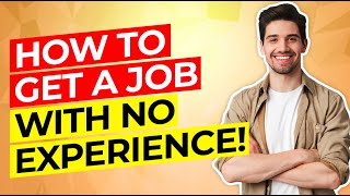 How to GET A JOB with NO EXPERIENCE! (Resume, CV, Cover Letter, Interview Questions & Answers!)