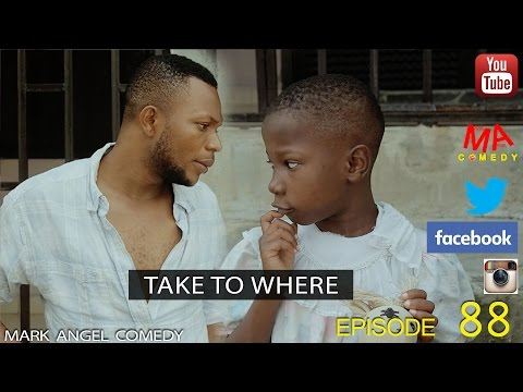 Mark Angel Comedy - Take to Where (E88) [Starr. Emmanuella & Denilson Igwe]