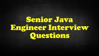 Senior Java Engineer Interview Questions