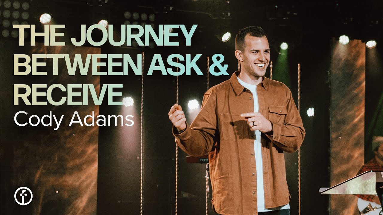 The Journey Between Ask and Receive | Cody Adams