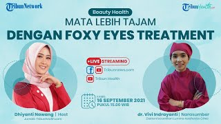 BEAUTY HEALTH: Mata Lebih Tajam dengan Foxy Eyes Treatment