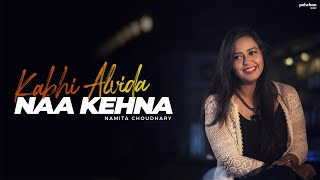 Kabhi Alvida Naa Kehna - Unplugged Cover | Namita Choudhary | Shahrukh Khan