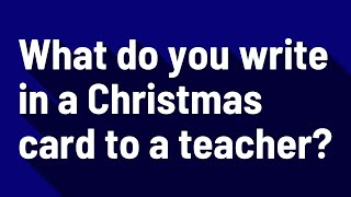 What do you write in a Christmas card to a teacher?