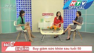 Bác sĩ gia đình | Suy giảm sức khỏe sau tuổi 50 | HTV
