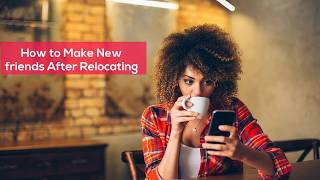 How to Make New friends After Relocating