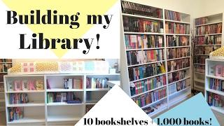 Building My Library! | 10 Bookshelves + Over 1,000 Books!