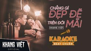Karaoke - Chẳng Gì Đẹp Đẽ Trên Đời Mãi | Khang Việt | Beat Gốc