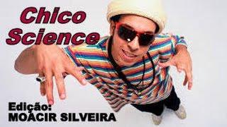 DA LAMA AO CAOS com CHICO SCIENCE, vídeo MOACIR SILVEIRA