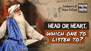 Head or Heart, which one to listen to? - Sadhguru