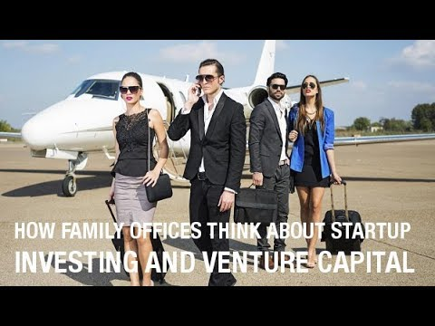 How Family Offices Think About Startup Investing and Venture Capital