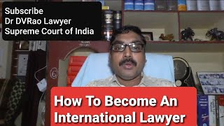 How to become an International Lawyer I Dr DVRao, Advocate, Supreme Court of India