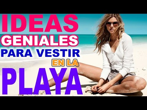 IDEAS GENIALES PARA VESTIR EN LA PLAYA / MODA PLAYERA 2017 / VERANO 2017 / FASHION BEACH