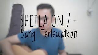 Sheila On 7 - Yang Terlewatkan (Cover By Richard Adinata)