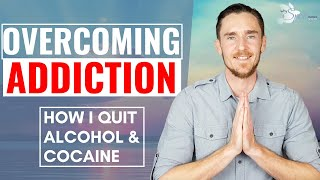 OVERCOMING ADDICTION - How I quit alcohol and cocaine