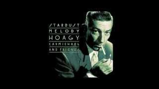 Hoagy Carmichael - Stardust (Stardust Melody)