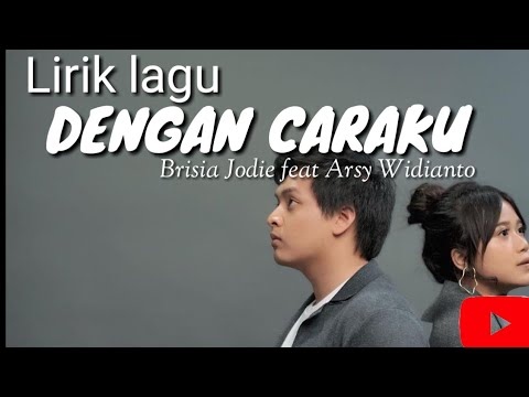 , title : 'Dengan caraku - Brisia Jodie Feat Arsy Widianto (Lirik lagu)'