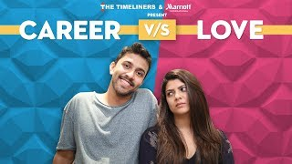 Career Vs Love | The Timeliners