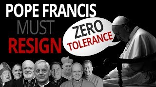 Pope Francis Must Resign: Zero Tolerance