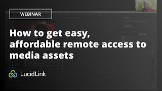 WEBINAR: How to get easy, affordable remote access to media assets