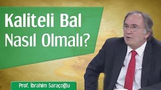 Kaliteli Bal Nasıl Olmalı?   Prof. İbrahim Saraçoğlu