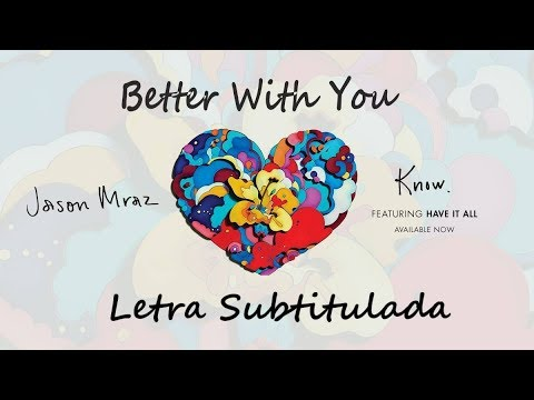 Jason Mraz- Better with you (subtitulada al español) (letra traducida)