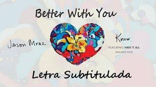 Jason Mraz  Better With You (subtitulada Al Español) (letra Traducida)