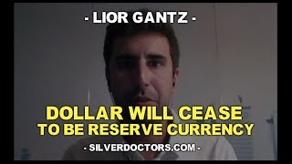 Dollar Will Cease To Be Reserve Currency w/ Lior Gantz