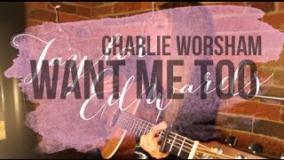 WANT ME TOO | Charlie Worsham | Taylor Edwards COVER