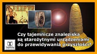 Czy tajemnicze znaleziska są starożytnymi urządzeniami do przewidywania przyszłości?