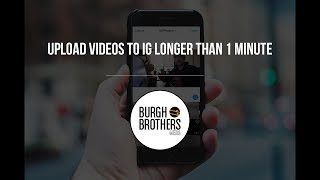 How To Upload A Video To Instagram Longer Than 1 Minute